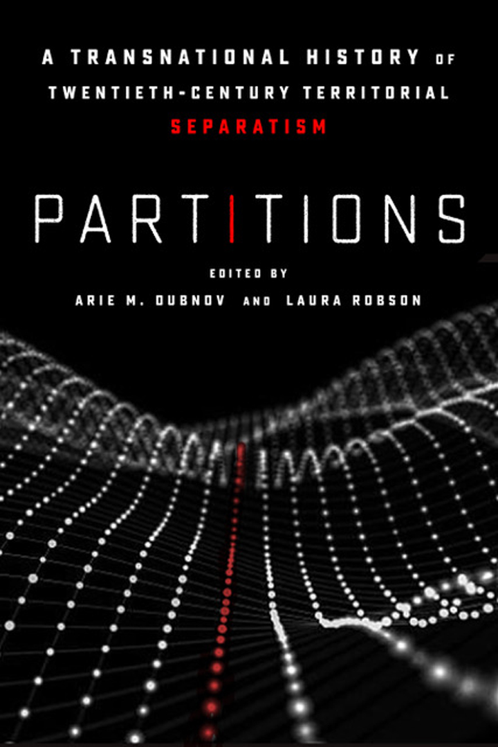 Book Cover of Partitions: A Transnational History of Twentieth-Century Territorial Separatism by Arie M. Dubnov and Laura Robson