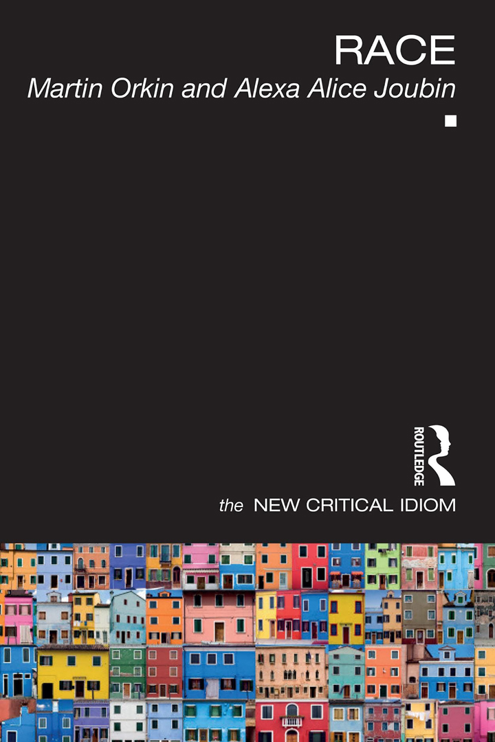 Book Cover of Race: The New Critical Idiom by Alexa Alice Joubin and Martin Orkin