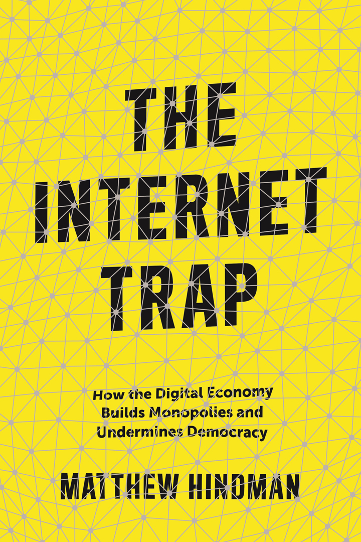 Book Cover of The Internet Trap: How the Digital Economy Builds Monopolies and Undermines Democracy by Matthew Hindman