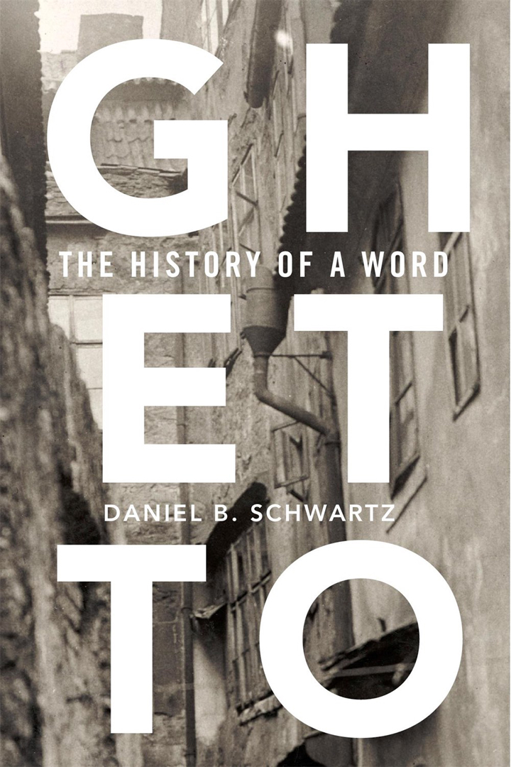 Book Cover of Ghetto: The History of a Word by Daniel Schwartz