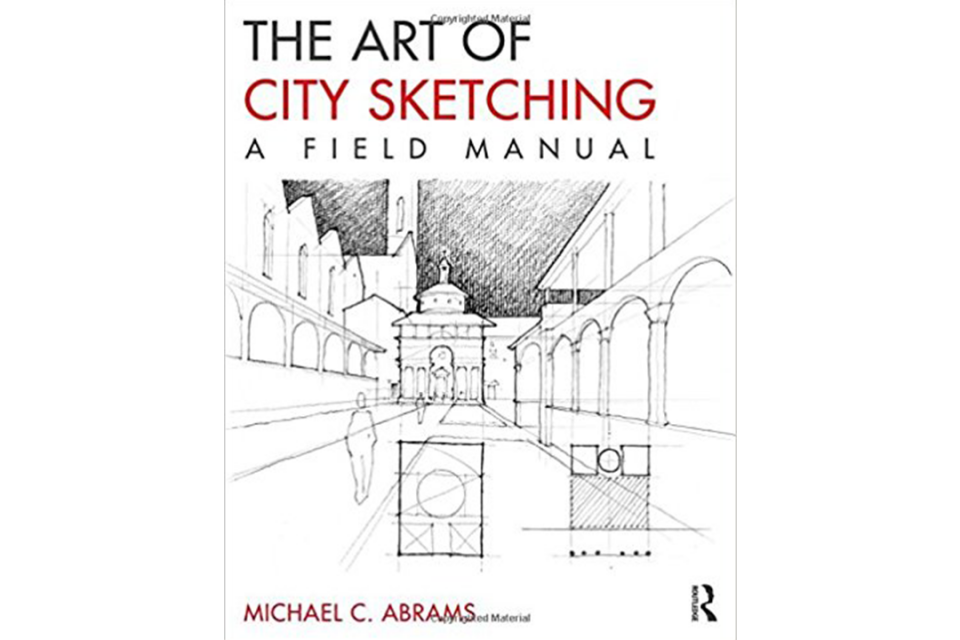 The Art Of City Sketching A Field Manual Columbian