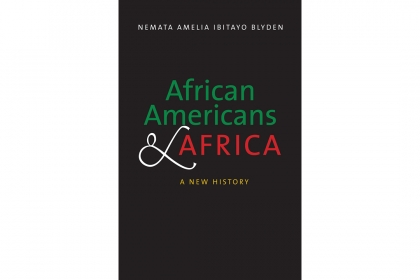 "Book cover of ""African Americans & Africa: A New History"" by Nemata Amelia Ibitayo Blyden."