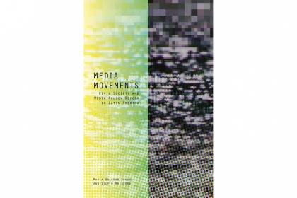 Media Movements: Civil Society and Media Policy Reform in Latin America
