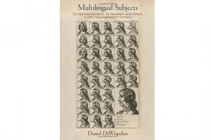 Multilingual Subjects: On Standard English, Its Speakers, and Others in the Long Eighteenth Century by Daniel DeWispelare
