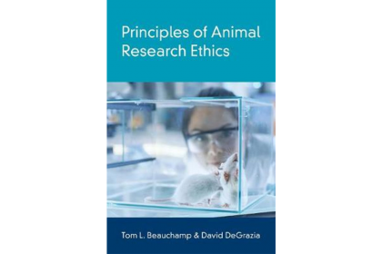 Principles of Animal Research Ethics by Tom Beauchamp and David DeGrazia