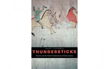 Thundersticks: Firearms and the Violent Transformation of Native America